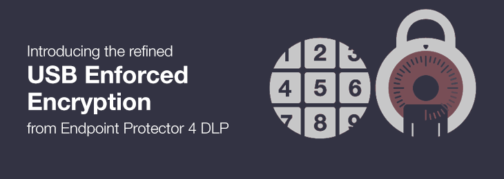 Introducing the refined USB Enforced Encryption from Endpoint Protector 4 DLP
