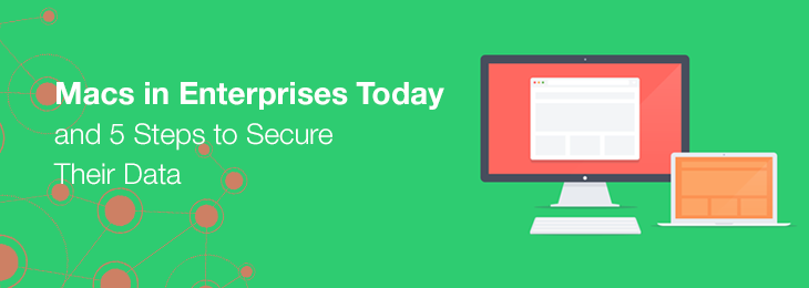 Macs in Enterprises Today and 5 Steps to Secure Their Data