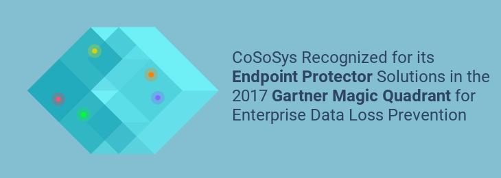 CoSoSys Recognized in the 2017 Gartner Magic Quadrant for Enterprise Data Loss Prevention