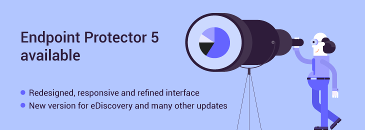 Discover Endpoint Protector 5 – new UI, eDiscovery updates and many other enhancements