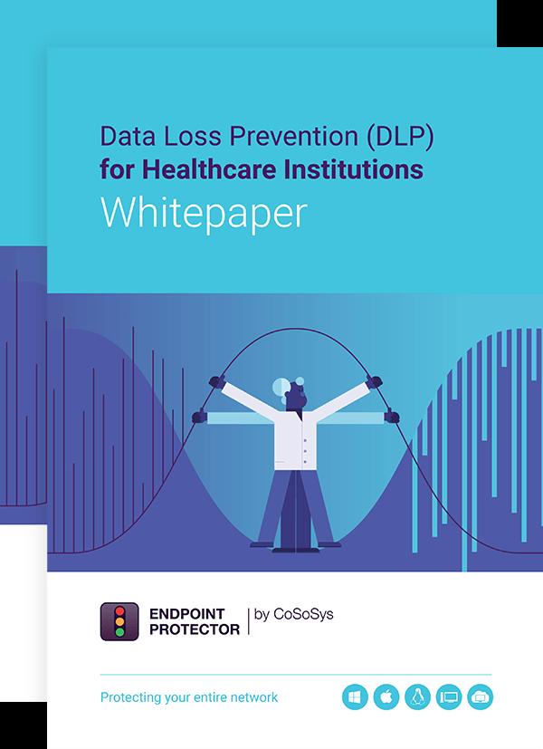 Data Loss Prevention (DLP) for Healthcare Institutions